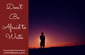 Don't be afraid to write