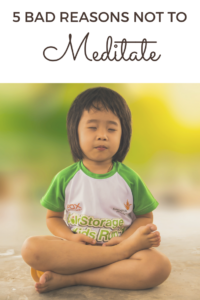 5 bad reasons not to meditate