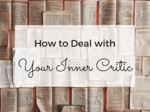 How to Deal with Your Inner Critic