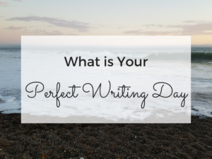 What is Your Perfect Writing Day